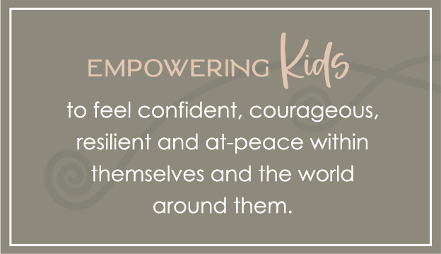 empowering kids to feel confident courageous resilient and at peace within themselves and the world around them